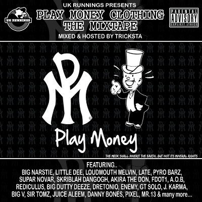 UK Runnings Presents The Play Money Clothing Mixtape (Hosted by Tricksta)
