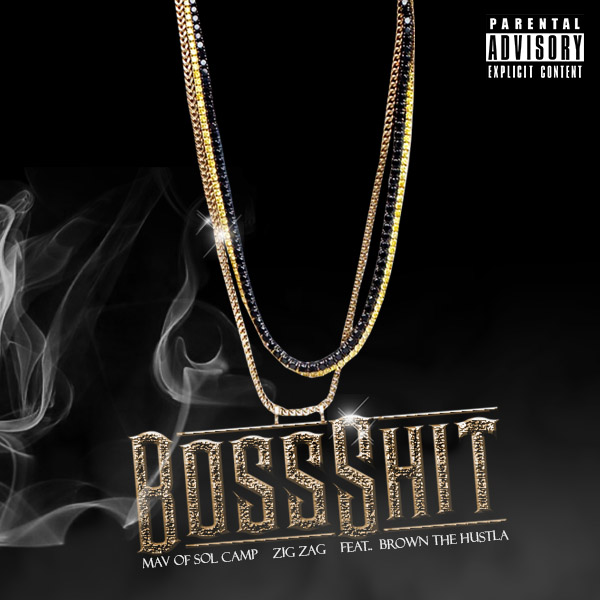 New music - Mav and Zig Zag feat Brown the Hustla - Boss Shit