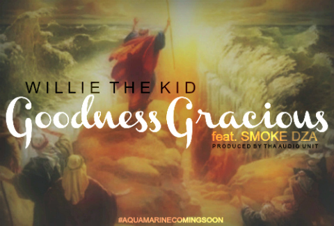 Willie The Kid + Smoke DZA 'Goodness Gracious'