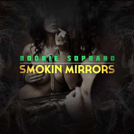 "BOOBIE $OPRANO PREPS RELEASE OF NEW MIXTAPE ""SMOKIN' MIRRORS,"" RELEASES THIRD SINGLE ""DRUGZ"