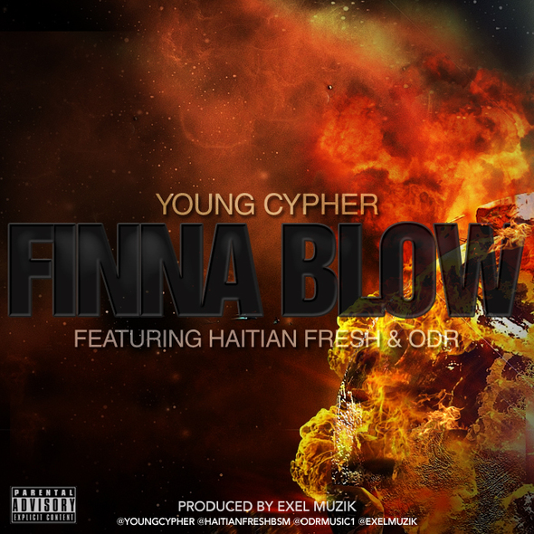 Young Cypher ft Haitian Fresh, & ODR - Finna Blow (Prod. Exel Muzik)